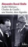 Alexandre Duval-Stalla - André Malraux - Charles de Gaulle : une histoire, deux légendes - Biographie croisée.