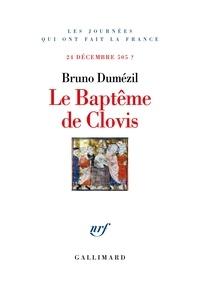 Bruno Dumézil - Le baptême de Clovis - 24 décembre 505 ?.