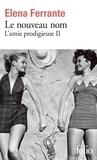 Le nouveau nom : L'amie prodigieuse. 2 / Elena Ferrante | Ferrante, Elena. Auteur