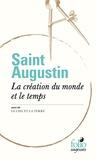Saint Augustin - La création du monde et le temps - Suivi de Le ciel et la terre.