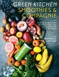 David Frenkiel et Luise Vindahl - Green Kitchen Smoothies & compagnie - Plus de 50 recettes de smoothies, jus, laits végétaux et desserts.