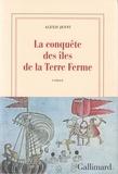 La conquête des îles de la Terre ferme / Alexis Jenni | Jenni, Alexis (1963-....)