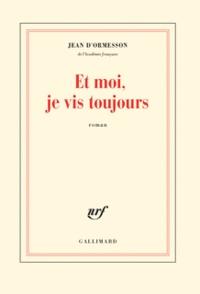 Jean d' Ormesson - Et moi, je vis toujours.
