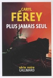 Plus jamais seul / Caryl Férey | FEREY, Caryl. Auteur