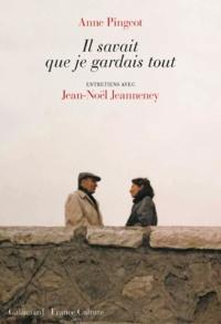 Anne Pingeot et Jean-Noël Jeanneney - Il savait que je gardais tout - Entretiens.