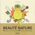 Jean-Luc Planche - Beauté nature - 40 ingrédients de tous les jours, 100 recettes beauté inratables.