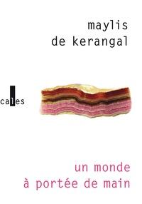 Maylis de Kerangal - Un monde à portée de main.