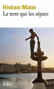 Hisham Matar - La terre qui les sépare.