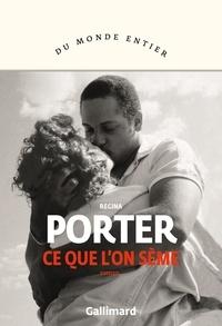 Regina Porter - Ce que l'on sème.