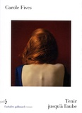Tenir jusqu'à l'aube / Carole Fives | Fives, Carole (1971-....)