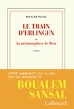 Boualem Sansal - Le train d'Erlingen ou La métamorphose de Dieu.