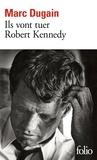 Marc Dugain - Ils vont tuer Robert Kennedy.