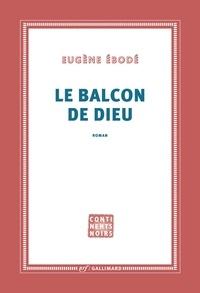 Eugène Ebodé - Le balcon de Dieu.