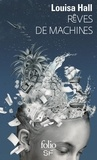 Rêves de machines / Louisa Hall | HALL, Louisa. Auteur