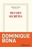 Dominique Bona - Mes vies secrètes.