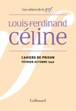 Louis-Ferdinand Céline - Cahiers de prison - Février-octobre 1946.