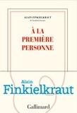 A la première personne / Alain Finkielkraut   Finkielkraut, Alain (1949-....). Auteur