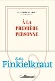 Alain Finkielkraut - A la première personne.
