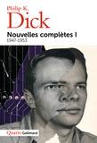Philip K. Dick - Nouvelles complètes - Tome 1, 1947-1953.