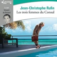 Jean-Christophe Rufin et Vincent de Bouärd - Les trois femmes du Consul.