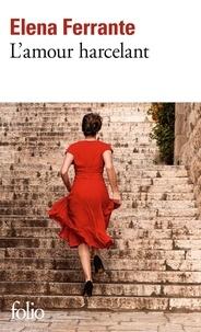 Elena Ferrante - L'amour harcelant.