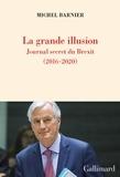 Michel Barnier - La grande illusion - Journal secret du Brexit (2016-2020).