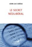 Jean-Luc Gréau - Le secret néolibéral.