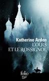 Katherine Arden - L'ours et le rossignol.