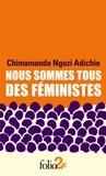 Chimamanda Ngozi Adichie - Nous sommes tous des féministes - Suivi de Le danger de l'histoire unique.