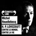 Michel Houellebecq et Franck Desmedt - H.P. Lovecraft - Contre le monde, contre la vie.