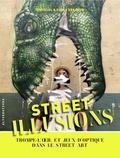 Chrixcel et  Codex Urbanus - Street illusions - Trompe-l'oeil et jeux d'optique dans le street art.