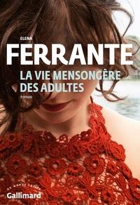 Elena Ferrante - La vie mensongère des adultes.