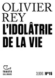 Olivier Rey - L'idolâtrie de la vie.