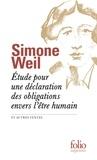 Simone Weil - Etude pour une déclaration des obligations envers l'être humain - Et autres textes.