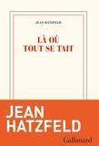 Jean Hatzfeld - Là où tout se tait.