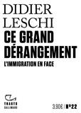 Didier Leschi - Ce grand dérangement - L'immigration en face.