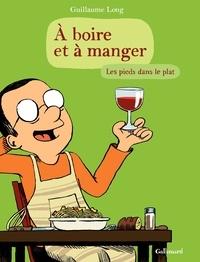 Guillaume Long - A boire et à manger Tome 2 : Les pieds dans le plat.