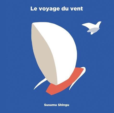 Le Voyage du vent / Susumu Shingu | SHINGU, Susumu. Auteur