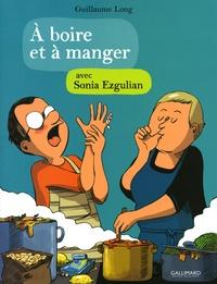 Guillaume Long et Sonia Ezgulian - A boire et à manger avec Sonia Ezgulian.