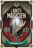 L' anti-magicien / Sébastien De Castell | De Castell, Sebastien