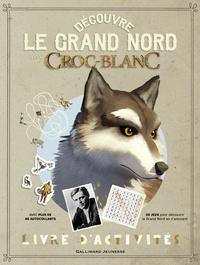 Sophie Bordet-Petillon - Découvre le Grand Nord avec Croc-Blanc - Livre d'activités.