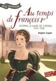 Brigitte Coppin - Au temps de François Ier - Journal d'Anne de Cormes, 1515-1516.