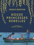 Jessie Burton et Angela Barrett - Douze princesses rebelles.