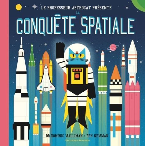La conquête spatiale / Dr Dominic Walliman, Ben Newman  