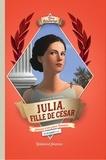 Viviane Koenig - Julia, fille de César - Journal d'une jeune Romaine.