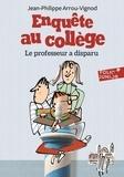 Jean-Philippe Arrou-Vignod - Enquête au collège Tome 1 : Le professeur a disparu.