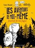 Charly Delwart et Ronan Badel - Les aventures de moi-même - Journal de ma fugue.