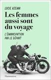 Lucie Azema - Les femmes aussi sont du voyage - L'émancipation par le départ.