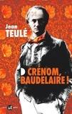 Jean Teulé - Crénom, Baudelaire !.