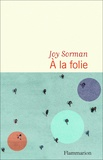 Joy Sorman - A la folie.